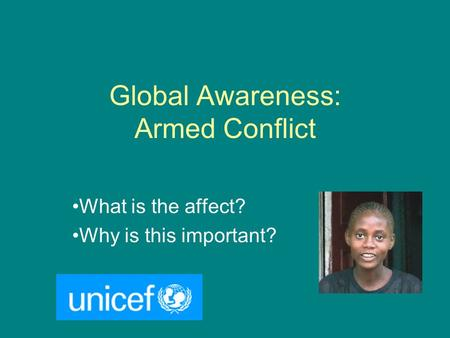 Global Awareness: Armed Conflict What is the affect? Why is this important?