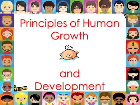 Principles of Human Growth and Development. All children pass through predictable stages of growth and development as they mature. Each child's progress.