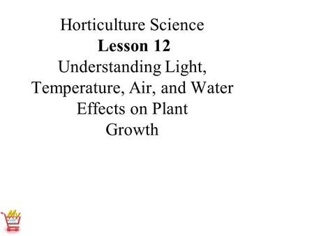 Horticulture Science Lesson 12 Understanding Light, Temperature, Air, and Water Effects on Plant Growth.