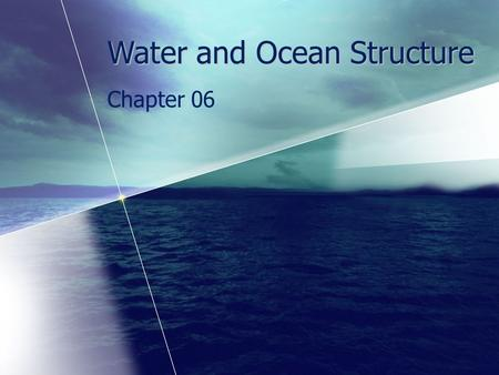 Water and Ocean Structure Chapter 06. Chapter 6 Study Plan A Note to the Reader Familiar, Abundant and Odd The Water Molecule Is Held Together by Chemical.