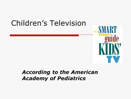 Children's Television According to the American Academy of Pediatrics.