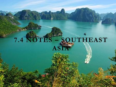 7.4 NOTES – SOUTHEAST ASIA. MAP OF SOUTH EAST ASIA.