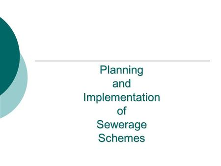 Planning and Implementation of Sewerage Schemes. Sewerage The waste water collection, transportation through conveyance & Disposal system.