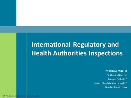 , International Regulatory and Health Authorities Inspections Maria Santaella Sr. Quality Director Janssen Ortho LLC Jansen Cilag Manufacturing LLC Gurabo,
