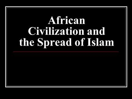 African Civilization and the Spread of Islam. Chapter Summary Africa below the Sahara limited contact outside Africa Between 800 and 1500 C.E. contacts.