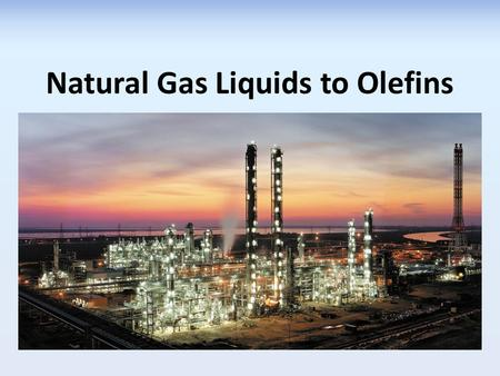 Natural Gas Liquids to Olefins. Crackers Travis Wells Scott Chase Mohammed Alzain Salman Almutawa.