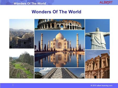 Wonders Of The World © 2015 albert-learning.com Wonders Of The World.