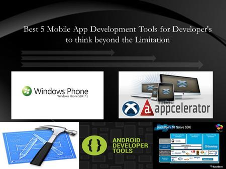 Best 5 Mobile App Development Tools for Developer's to think beyond the Limitation.