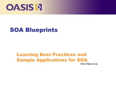SOA Blueprints Learning Best Practices and Sample Applications for SOA Miko Matsumura.