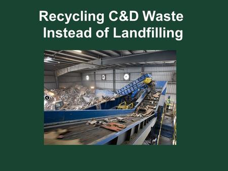 Recycling C&D Waste Instead of Landfilling. What CAN Be Recycled? Dirt Cardboard Drywall HDPE (5 gallon buckets) Clean white wood Metal Brick block and.
