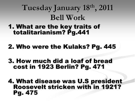 Tuesday January 18 th, 2011 Bell Work 1. What are the key traits of totalitarianism? Pg.441 2. Who were the Kulaks? Pg. 445 3. How much did a loaf of bread.