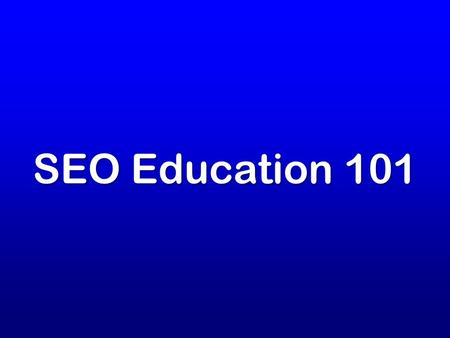 SEO Education 101. Introduction To SEO Search.