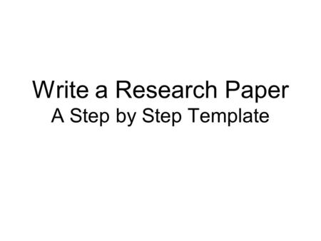 Write a Research Paper A Step by Step Template. Research Paper Title I.Introduction II.First Topic or Paragraph A.Subtopic B.Subtopic III.Second Topic.