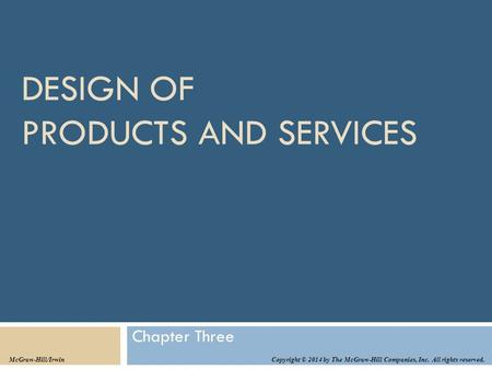 DESIGN OF PRODUCTS AND SERVICES Chapter Three Copyright © 2014 by The McGraw-Hill Companies, Inc. All rights reserved. McGraw-Hill/Irwin.