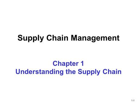 1-1 Supply Chain Management Chapter 1 Understanding the Supply Chain.