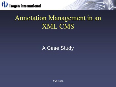 XML 2002 Annotation Management in an XML CMS A Case Study.
