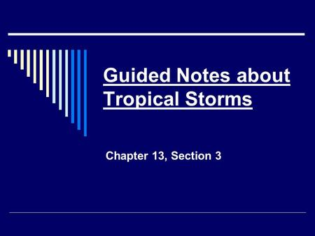 Guided Notes about Tropical Storms Chapter 13, Section 3.