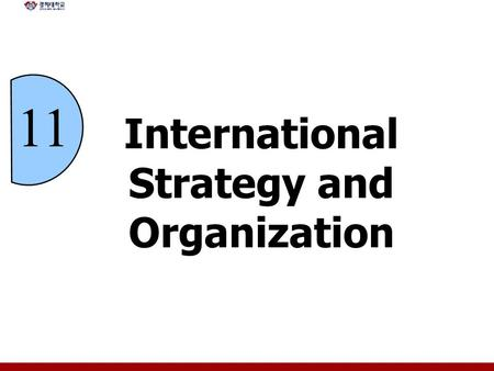 11 International Strategy and Organization. 11 - 2 Chapter Objectives Explain the stages of identification and analysis that precede strategy selection.