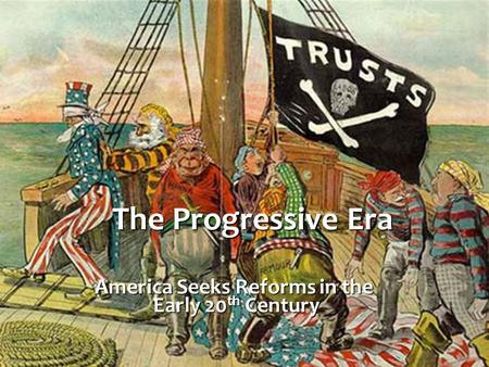 The Progressive Era America Seeks Reforms in the Early 20 th Century.