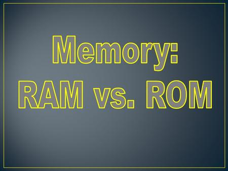 MEMORY is part of the Central Processing Unit, or CPU, where data and information are stored. There are two main types of memory in a computer – RAM.
