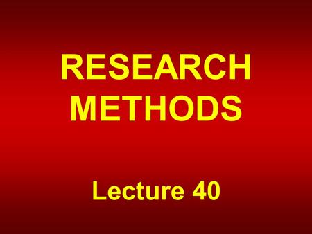 RESEARCH METHODS Lecture 40. HISTORICAL- COMPARATIVE RESEARCH.