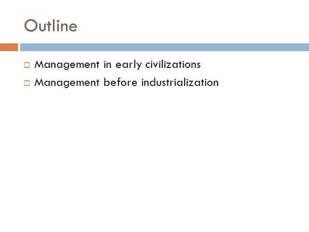 Outline  Management in early civilizations  Management before industrialization.