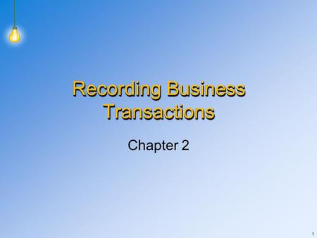 1 Recording Business Transactions Chapter 2. 2 Objective 1 Use accounting terms.