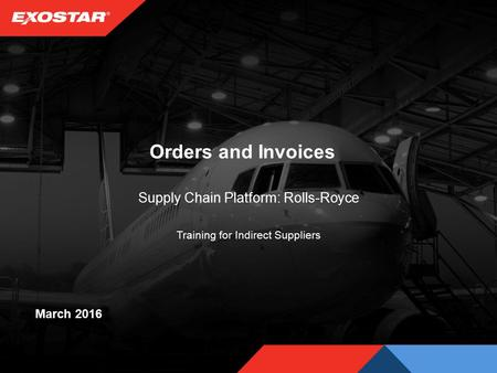 Orders and Invoices Supply Chain Platform: Rolls-Royce Training for Indirect Suppliers March 2016.