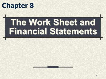 1 The Work Sheet and Financial Statements Chapter 8.