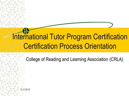6/11/2016 International Tutor Program Certification Certification Process Orientation College of Reading and Learning Association (CRLA)