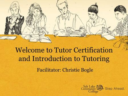 Welcome to Tutor Certification and Introduction to Tutoring Facilitator: Christie Bogle.