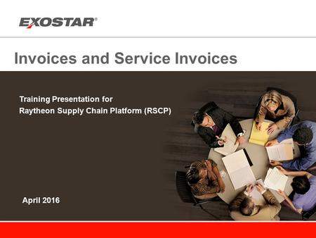 Invoices and Service Invoices Training Presentation for Raytheon Supply Chain Platform (RSCP) April 2016.