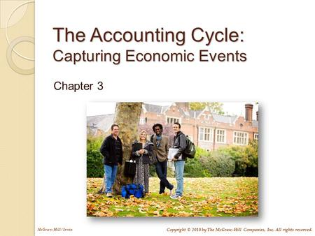 Copyright © 2010 by The McGraw-Hill Companies, Inc. All rights reserved. McGraw-Hill/Irwin The Accounting Cycle: Capturing Economic Events Chapter 3.