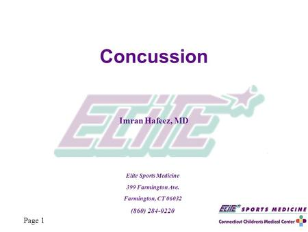 Page 1 Elite Sports Medicine 399 Farmington Ave. Farmington, CT 06032 (860) 284-0220 Concussion Imran Hafeez, MD.