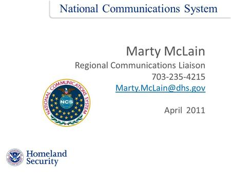 Marty McLain Regional Communications Liaison 703-235-4215 April 2011 National Communications System.