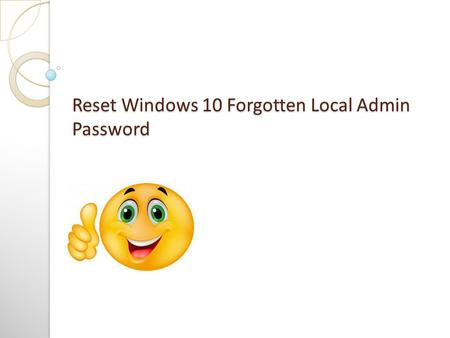 Reset Windows 10 Forgotten Local Admin Password. Just take it easy, if you've forgotten Windows 10 local admin password and can't log onto your PC. Here.