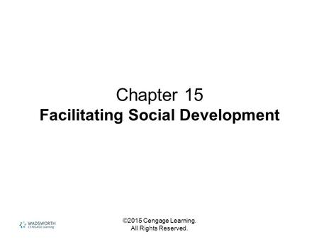 ©2015 Cengage Learning. All Rights Reserved. Chapter 15 Facilitating Social Development.