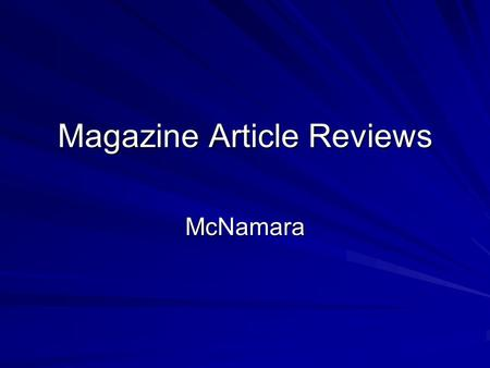 Magazine Article Reviews McNamara. Article Reviews One (1) article each week we have class Simple summary of the article Reaction to the content of the.