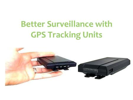 Better Surveillance with GPS Tracking Units. GPS Tracking Devices.