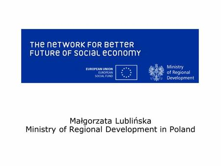 Małgorzata Lublińska Ministry of Regional Development in Poland.