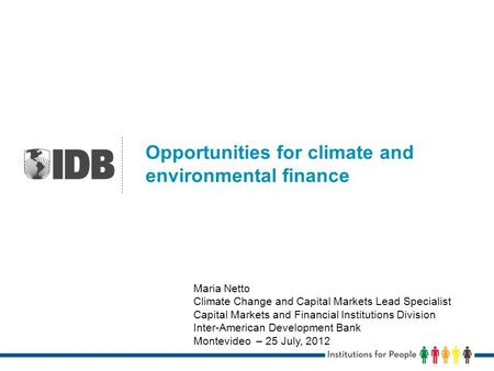 Opportunities for climate and environmental finance Maria Netto Climate Change and Capital Markets Lead Specialist Capital Markets and Financial Institutions.