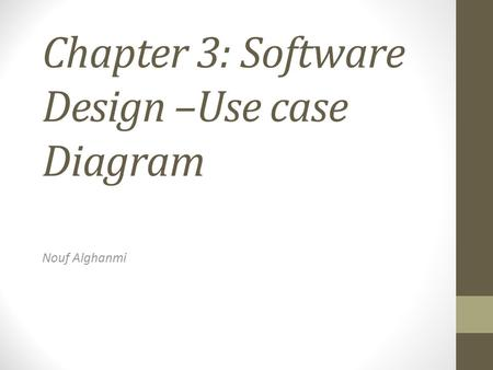 Chapter 3: Software Design –Use case Diagram Nouf Alghanmi.