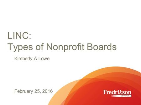 LINC: Types of Nonprofit Boards Kimberly A Lowe February 25, 2016.