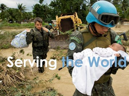 Serving the World. BE PART OF THE UN Does making a difference in the world motivate you? Are you driven to be a part of a bigger purpose in the service.
