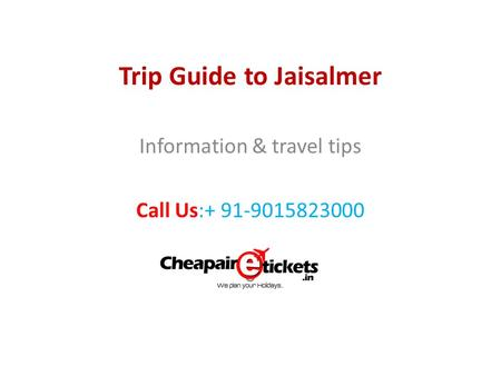 Trip Guide to Jaisalmer Information & travel tips Call Us:+ 91-9015823000 0.