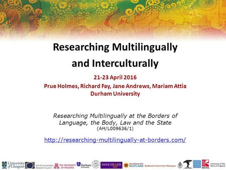 Researching Multilingually at the Borders of Language, the Body, Law and the State (AH/L009636/1)  Researching.