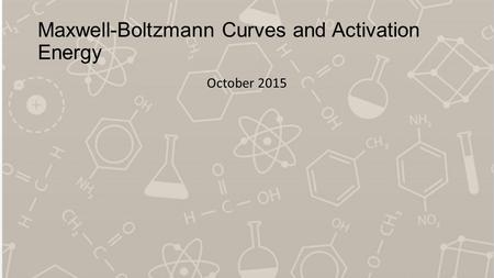 Maxwell-Boltzmann Curves and Activation Energy October 2015.
