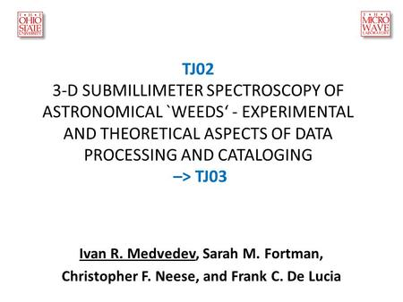 TJ02 3-D SUBMILLIMETER SPECTROSCOPY OF ASTRONOMICAL `WEEDS' - EXPERIMENTAL AND THEORETICAL ASPECTS OF DATA PROCESSING AND CATALOGING –> TJ03 Ivan R. Medvedev,
