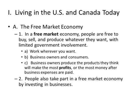I. Living in the U.S. and Canada Today A. The Free Market Economy – 1. In a free market economy, people are free to buy, sell, and produce whatever they.