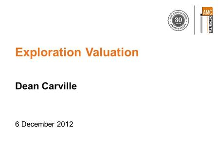 Exploration Valuation Dean Carville 6 December 2012.